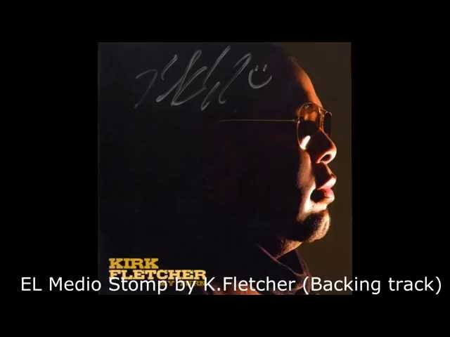 Backing Track, Kirk Fletcher,  EL MEDIO STOMP