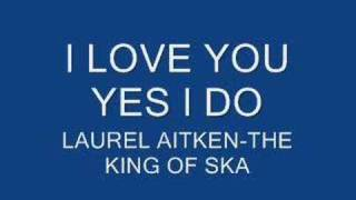 I love you yes i do - Laurel Aitken