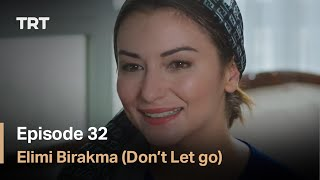 Elimi Birakma (Don't Let Go) - Episode 32 (English subtitles)