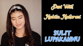 SULIT LUPAKANMU Duet With Nabila Maharani