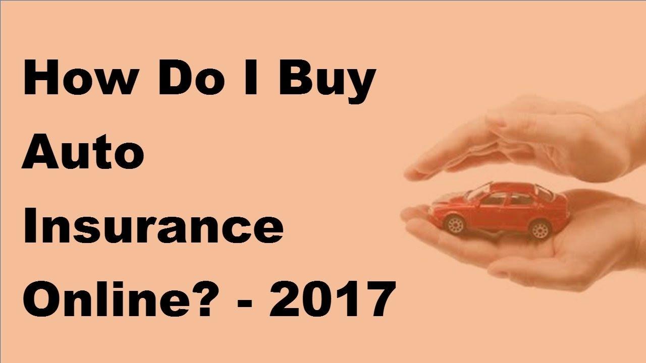 Online Auto Insurance >> How Do I Buy Auto Insurance Online 2017 Online Auto Insurance
