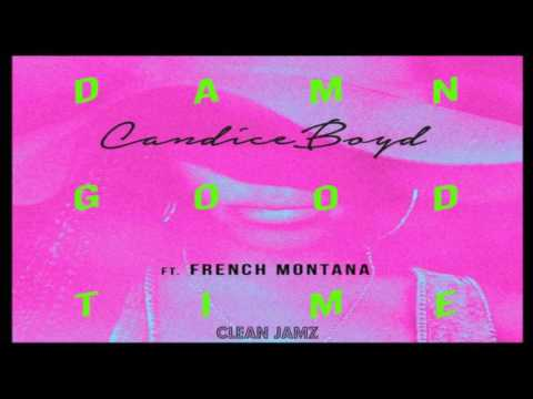 Candice Boyd Featuring French Montana - Damn Good Time [Clean / Radio Edit]