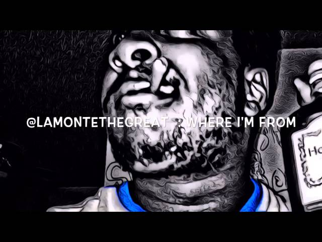 Where I'm From: LaMonte The Great