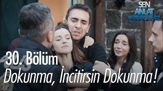 Dokunma, incitirsin dokunma - Sen Anlat Karadeniz 30. Bölüm