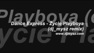 Dance Express - Życie playboya (dj_mysz remix)