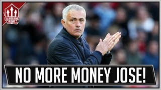 NO MORE MONEY MOURINHO! Man Utd News Now