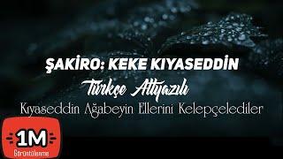 Şakiro - Keke Xıyaseddin (Turkish Subtitle) Resimi