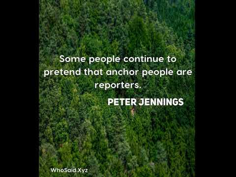 Peter Jennings: Some people continue to pretend that anchor people are reporters....