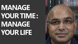 Manage Your Time:Manage Your Life by Awdhesh Singh [Ex IRS]