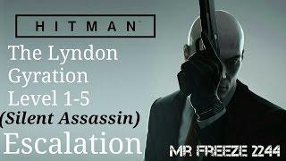 HITMAN - The Lyndon Gyration - Escalation - Level 1-5 - Silent Assassin