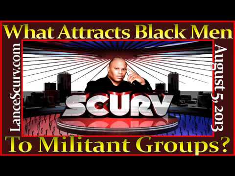 What Attracts Black Men To Militant Groups? - The LanceScurv Show