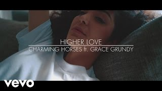 Смотреть клип Charming Horses - Higher Love Ft. Grace Grundy
