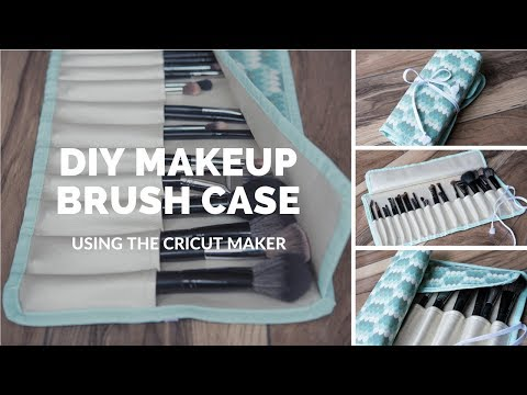 DIY Make Up Brush Case With The Cricut Maker