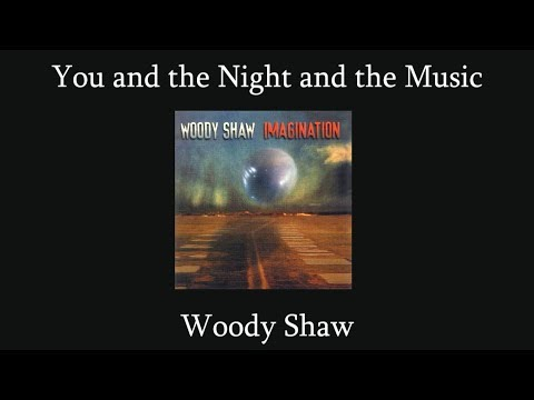 Transcription - You and the Night and the Music - Woody Shaw