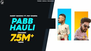 Pabb Hauli | Garry Sandhu-Pav Dharia | Official Video Song | Fresh Media Records