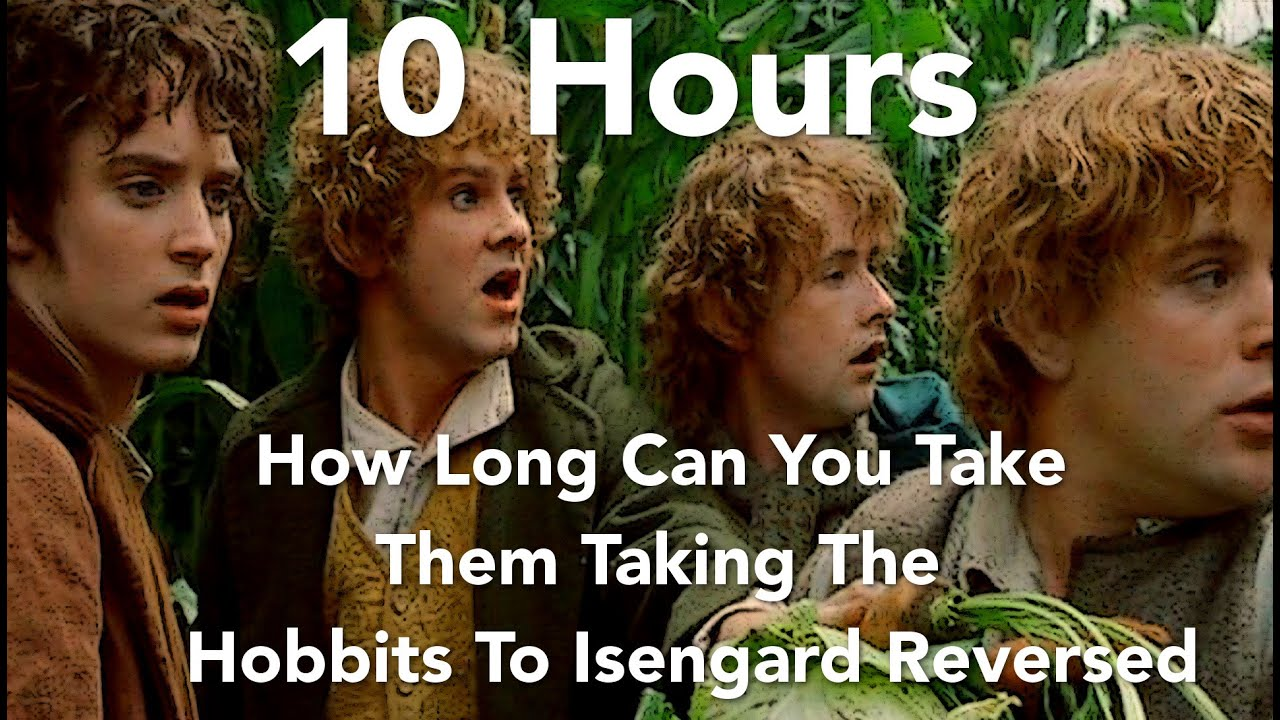 10 Hours Taking The Hobbits To Isengard Reversed