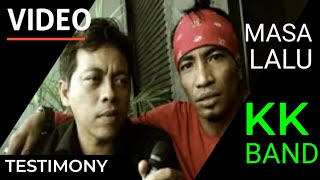 Video KK Band - Masa Lalu (Testimonial) download MP3, 3GP, MP4, WEBM, AVI, FLV Maret 2018