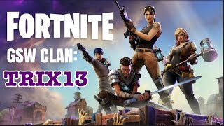 GSW| CLAN| FORTNITE| WITH TRIX13| GET YA LAID DOWN