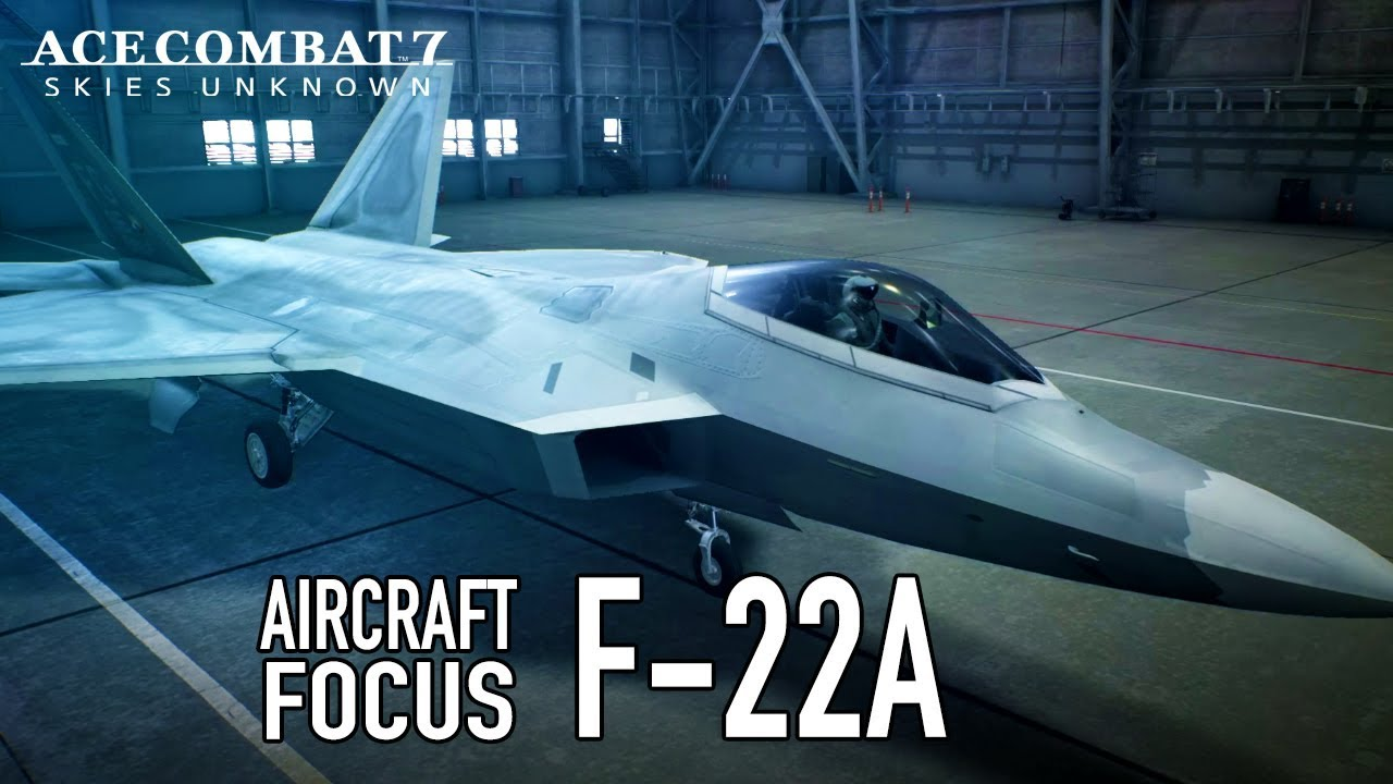 Ace Combat 7: Skies Unknown - PS4/XB1/PC - F-22A Aircraft Focus