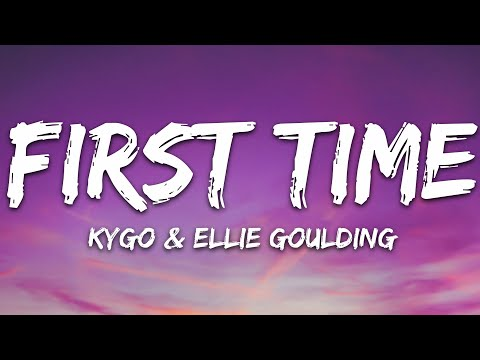 Kygo & Ellie Goulding - First Time (Lyrics)