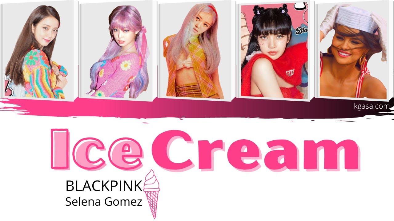 Blackpink Selena Gomez Ice Cream Lyrics English Translation Youtube