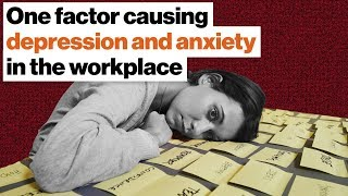 The one factor causing depression and anxiety in the workplace | Johann Hari