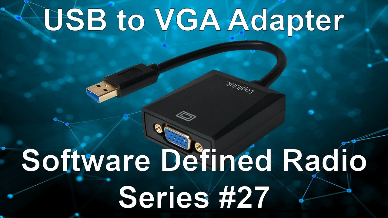 USB to VGA Adapter - Software Defined Radio Series #27