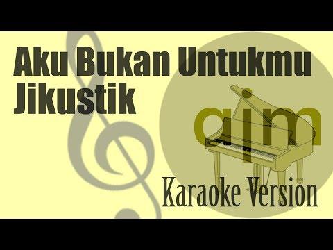 Jikustik - Aku Bukan Untukmu Karaoke | Ayjeeme Karaoke