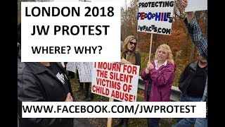 JW PROTEST LONDON UK August 2018 Where and Why?