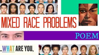 Mixed race problems poem redux