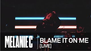 MELANIE C  - Blame It On Me [Live at Colour And Light Stream]