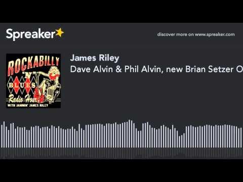 Dave Alvin & Phil Alvin, New Brian Setzer, More! Rockabilly N Blues Radio Hour 11-30-15 (part 2)