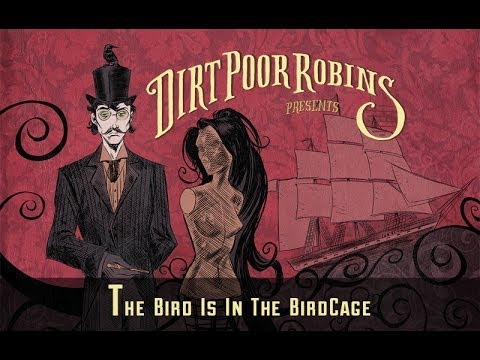 Dirt Poor Robins - The Bird is in the Birdcage (Official Audio)
