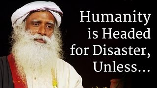 Humanity is Headed for Disaster, Unless... | Sadhguru | World Population Day 2018