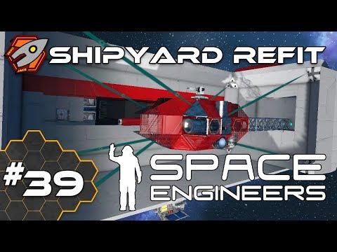 Space Engineers - Shipyard Refit - Episode 39