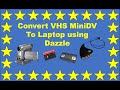 Convert VHS, MiniDV cassettes to laptop using Dazzle video recorder, convert MPEG to MP4, Dos& Donts