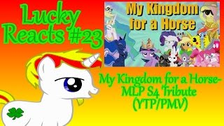 Lucky Reacts- Episode 23: My Kingdom for a Horse -- MLP S4 Tribute (YTP/PMV)