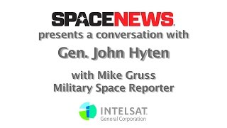 Gen. John Hyten, commander of U.S. Air Force Space Command, in Conversation with SpaceNews
