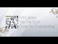 globe『The BOX』Cover By EmaVeronica