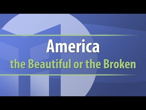 America The Beautiful Or The Broken
