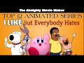 The Almighty Movie Maker: Top 12 Cartoons I Like But Everybody Hates