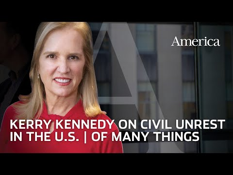 Kerry Kennedy on civil unrest in the United States   Of Many Things with Matt Malone, S.J.