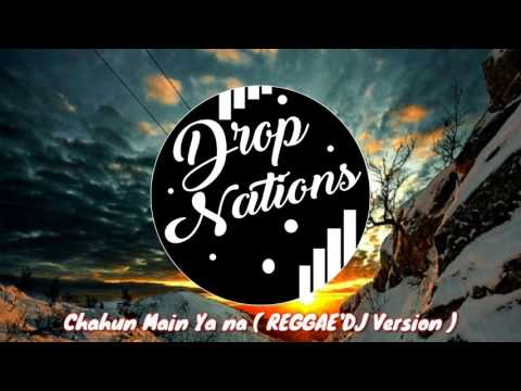 Chahun Main Ya Na ( REGGAE'DJ Version ) DropNations
