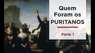 Quem foram os Puritanos - Parte 01