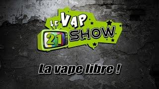 Le Vap Show #21 La Vape Libre !