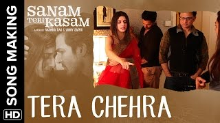Tera Chehra Making of the Song | Sanam Teri Kasam