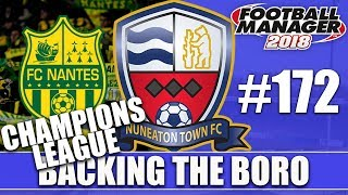 Backing the Boro FM18 | NUNEATON | Part 172 | CHAMPIONS LEAGUE KNOCKOUTS | Football Manager 2018