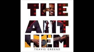 Travis Greene - The Anthem