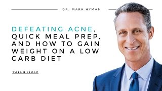 Defeating Acne, Quick Meal Prep and How to Gain Weight on a Low Carb Diet