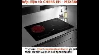 Giới thiệu Bếp điện từ CHEFS EH - MIX386 nhập khẩu nguyên chiếc Đức - Bepdientuonline.vn